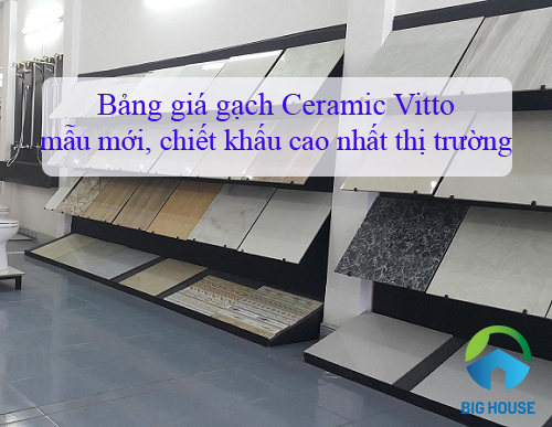 Bảng giá gạch Ceramic Vitto Mẫu mới – Chiết khấu cao nhất Việt Nam