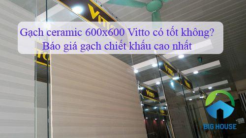 Bảng giá gạch ceramic 600×600 Vitto Chính hãng – Chiết khấu cao nhất
