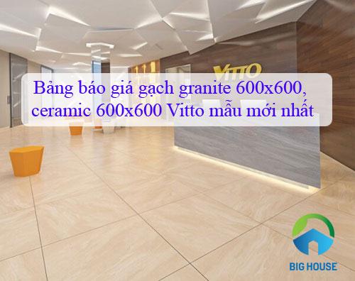 Bảng báo giá gạch granite 600×600 Vitto, Prime, Taicera, Viglacera,….