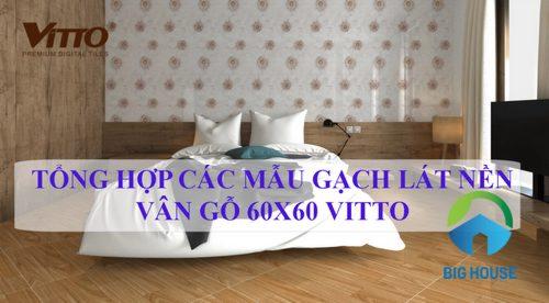 TOP mẫu gạch lát nền vân gỗ 60×60 Vitto Đẹp – Sang – Vạn người mê