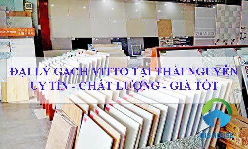 TOP 3 đại lý gạch Vitto Thái Nguyên Uy tín – Chất lượng số 1 Việt nam