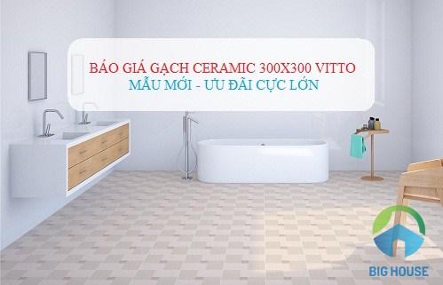 Báo giá gạch Ceramic 300×300 Chống trơn tốt, mẫu mã Đẹp