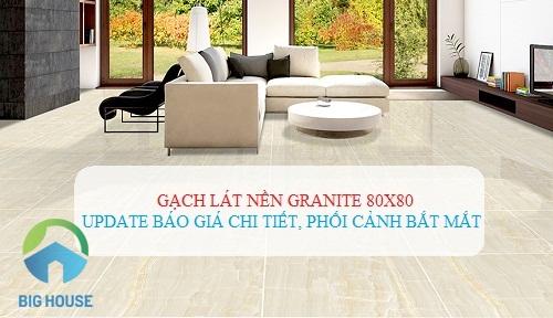 Gạch lát Granite 80×80 cao cấp: Bảng giá chi tiết kèm phối cảnh Bắt mắt