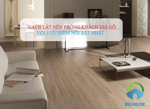 3 ưu điểm khi chọn gạch lát nền phòng khách giả gỗ – Bạn cần biết