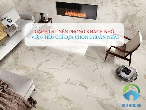 Cách chọn gạch lát nền phòng khách nhỏ theo 3 tiêu chí từ chuyên gia