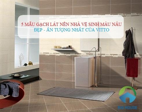 Tổng hợp mẫu gạch lát nền nhà vệ sinh màu nâu ẤN TƯỢNG nhất 2020