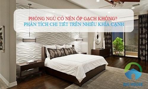 Phòng ngủ có nên ốp gạch không? Phân tích trên nhiều khía cạnh